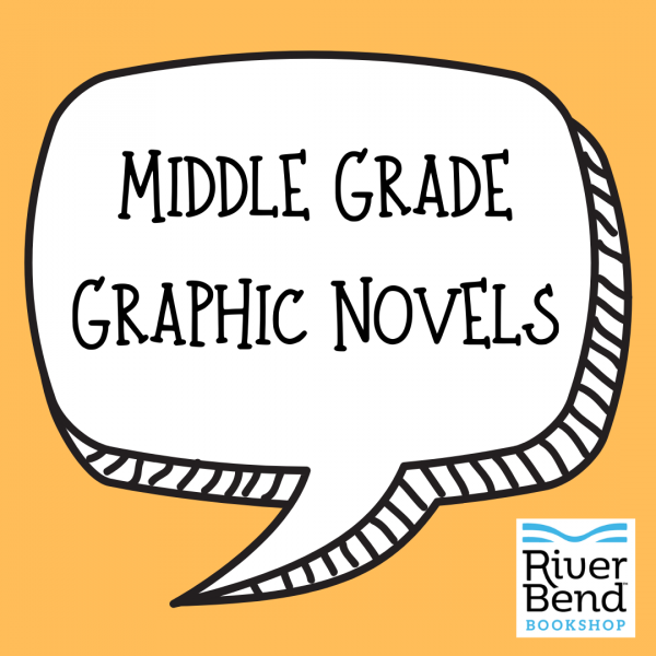 Middle Grade Graphic Novels at River Bend Bookshop